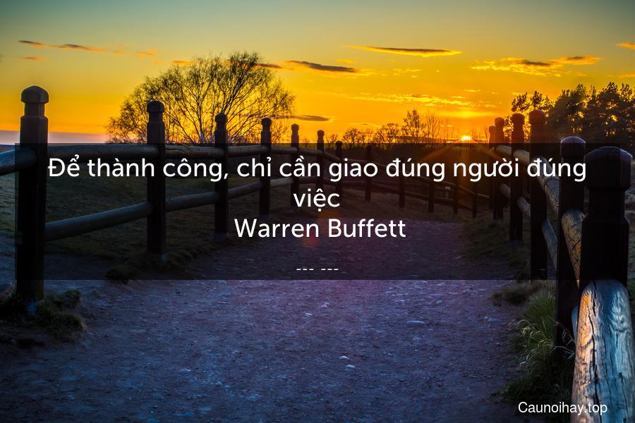 Để thành công, chỉ cần giao đúng người đúng việc  Warren Buffett