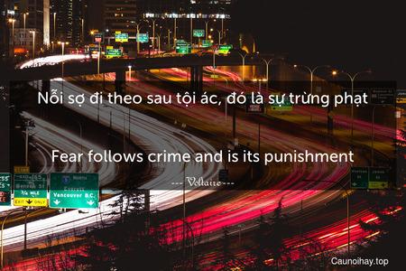 Nỗi sợ đi theo sau tội ác, đó là sự trừng phạt. - Fear follows crime and is its punishment.