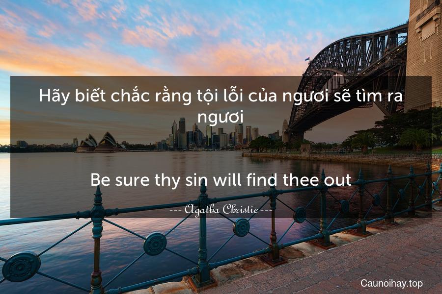 Hãy biết chắc rằng tội lỗi của ngươi sẽ tìm ra ngươi. - Be sure thy sin will find thee out.