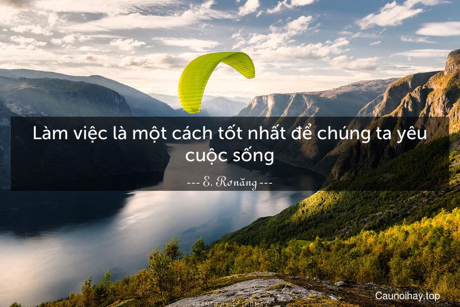 Làm việc là một cách tốt nhất để chúng ta yêu cuộc sống.