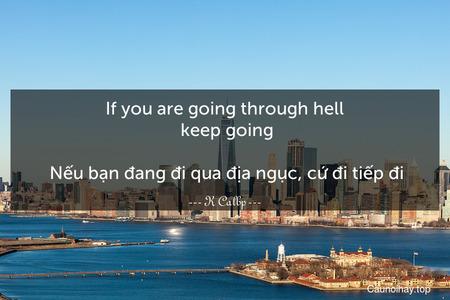 If you are going through hell. keep going.  Nếu bạn đang đi qua địa ngục, cứ đi tiếp đi.