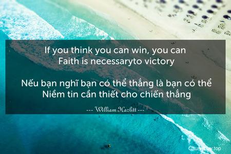 If you think you can win, you can. Faith is necessaryto victory.  Nếu bạn nghĩ bạn có thể thắng là bạn có thể. Niềm tin cần thiết cho chiến thắng.