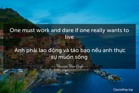 One must work and dare if one really wants to live. 