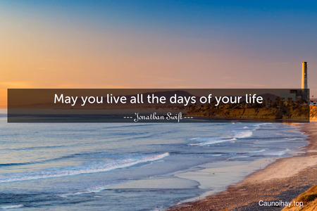 May you live all the days of your life.