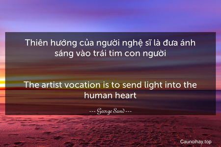 Thiên hướng của người nghệ sĩ là đưa ánh sáng vào trái tim con người.