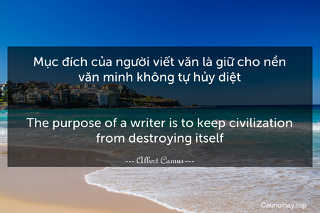 Mục đích của người viết văn là giữ cho nền văn minh không tự hủy diệt.