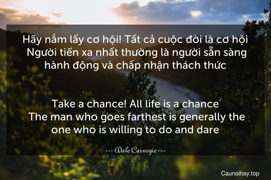 Hãy nắm lấy cơ hội Tất cả cuộc đời là cơ hội Người tiến...