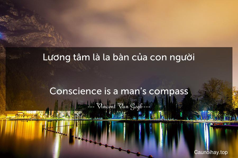 Lương tâm là la bàn của con người. - Conscience is a man's compass.