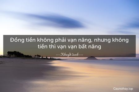Ðồng tiền không phải vạn năng, nhưng không tiền thì vạn vạn bất năng.