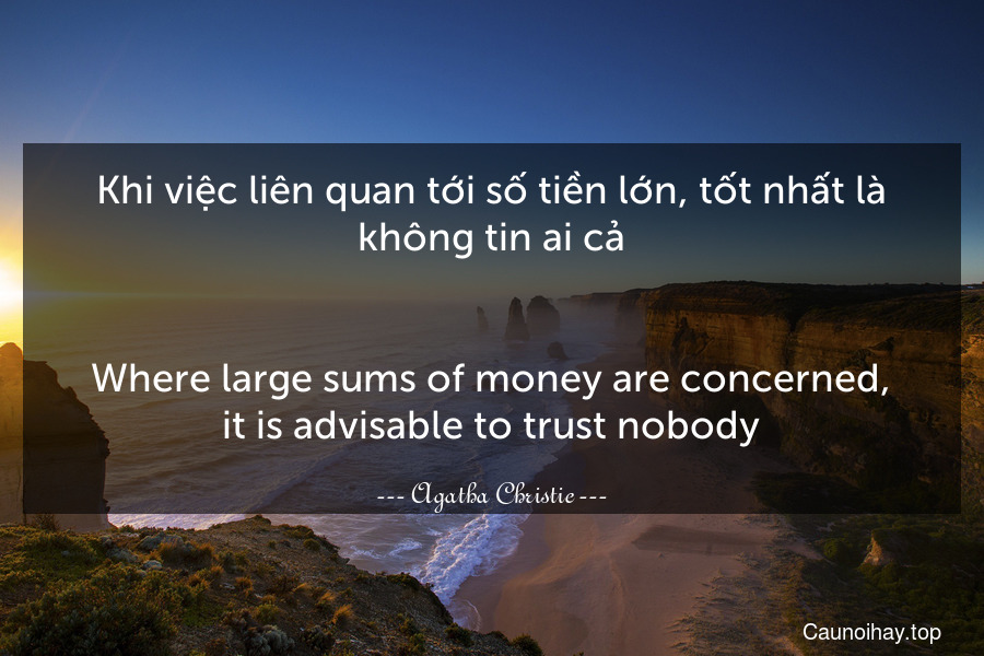 Khi việc liên quan tới số tiền lớn, tốt nhất là không tin ai cả.