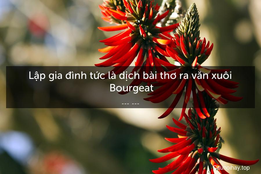 Lập gia đình tức là dịch bài thơ ra văn xuôi  Bourgeat